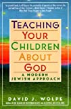 By Wolpe, David J. ( Author ) [ Teaching Your Children about God: A Modern Jewish Approach By Dec-1994 Paperback