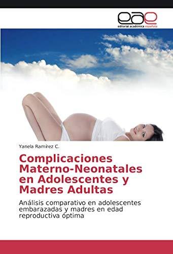 Complicaciones Materno-Neonatales en Adolescentes y Madres Adultas: Análisis comparativo en adolescentes embarazadas y madres en edad reproductiva óptima