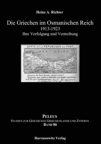 Die Griechen im Osmanischen Reich 1913-1923: Ihre Verfolgung und Vertreibung (PELEUS / Studien zur Archäologie und Geschichte Griechenlands und Zyperns)