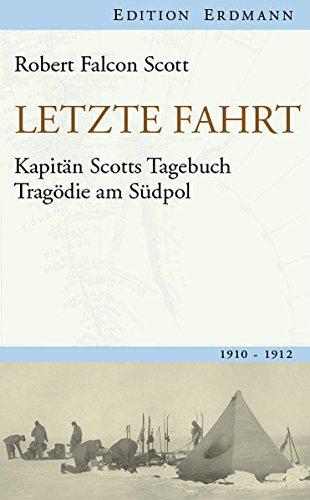Letzte Fahrt: Kapitän Scotts Tagebuch - Tragödie am Südpol. 1910-1912 (Edition Erdmann)