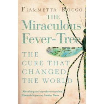 [(The Miraculous Fever-tree: Malaria, Medicine and the Cure That Changed the World)] [Author: Fiametta Rocco] published on (March, 2004)