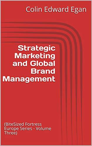 Strategic Marketing and Global Brand Management:  (BiteSized Fortress Europe Series - Volume Three) (English Edition)
