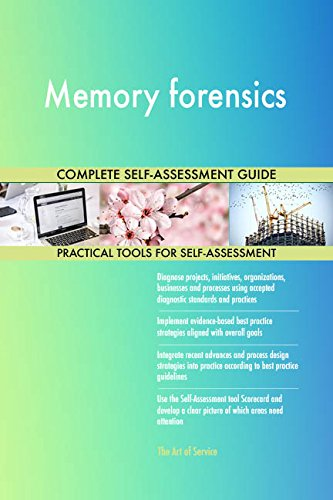 Memory forensics All-Inclusive Self-Assessment - More than 660 Success Criteria, Instant Visual Insights, Comprehensive Spreadsheet Dashboard, Auto-Prioritized for Quick Results