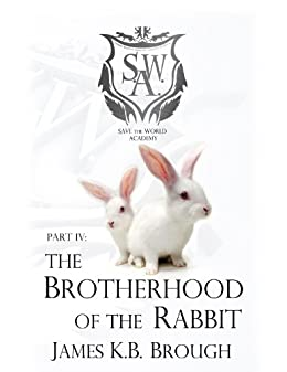 The Brotherhood of the Rabbit (Save the World Academy Book 4) by [Brough, James K. B.]