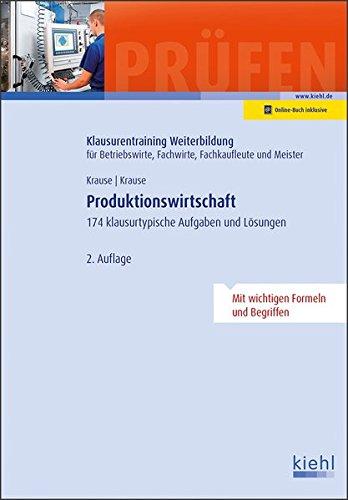 Produktionswirtschaft: 174 klausurtypische Aufgaben und Lösungen.