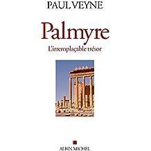 Palmyre, l'irremplacable trésor