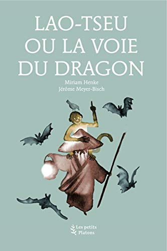 Jérôme Meyer-Bisch - Lao-Tseu ou la voie du dragon (Les petits platons)