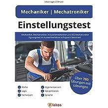 Einstellungstest Mechaniker, Mechatroniker, Industriemechaniker & KFZ Mechatroniker: Eignungstest im Auswahlverfahren erfolgreich bestehen | 780 Übungen mit Lösungen: Mathe, Logik, Fachwissen & mehr