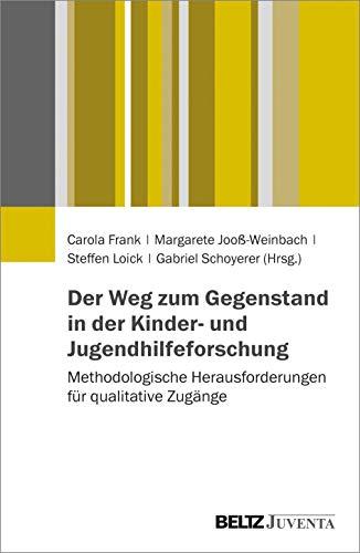 Der Weg zum Gegenstand in der Kinder- und Jugendhilfeforschung: Methodologische Herausforderungen für qualitative Zugänge