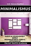 Minimalismus: Glück & Gelassenheit durch  minimalistisch leben &  Entrümpeln!