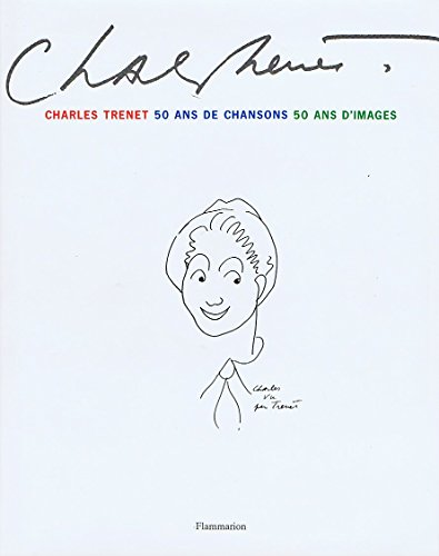 Charles Trenet : 50 ans de chansons, 50 ans d'images par Jacques Pessis, Jacques Lapelle