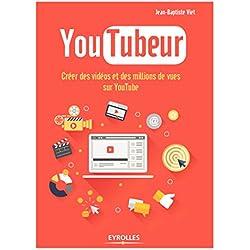 YouTubeur: Créer des vidéos et des millions de vues sur YouTube.