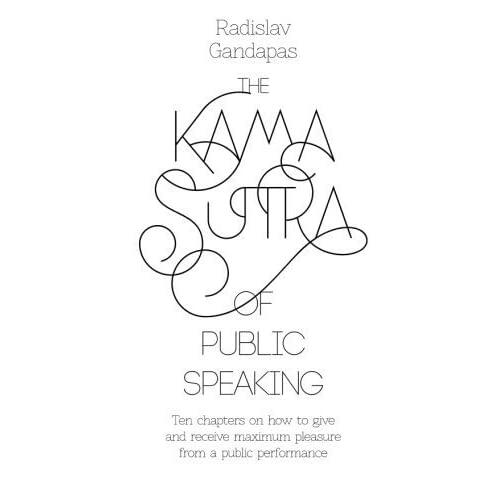 The Kama Sutra of Public Speaking by Radislav Gandapas (2016-02-05)