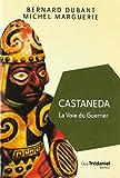 Castaneda - La voie du guerrier