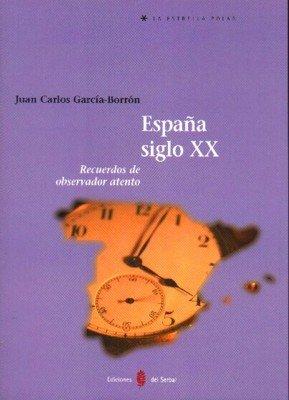 Descargar Libro España siglo XX: Recuerdos de observador atento (La estrella polar) de Juan Carlos García-Borrón