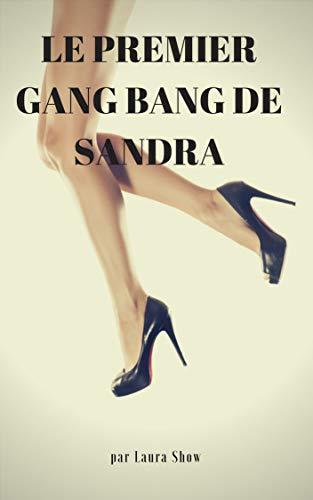 Couverture du livre Premier Gang Bang De Sandra (Nouvelle érotique intense,Sex à Plusieurs, Soumission, Initiation)