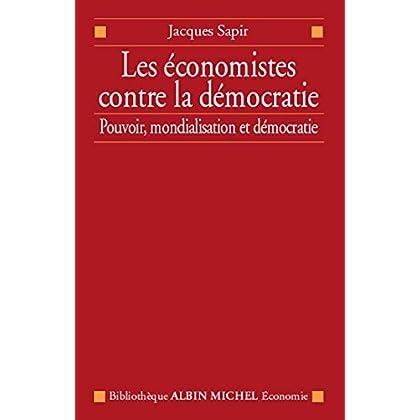 Les Économistes contre la démocratie : Pouvoir mondialisation et démocratie (Bibliothèque Albin Michel Michel Economie)