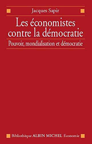 Les Économistes contre la démocratie : Pouvoir, mondialisation et démocratie (Bibliothèque Albin Michel Economie) par Jacques Sapir