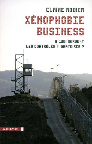 Xénophobie business : A quoi servent les contrôles migratoires par Claire Rodier