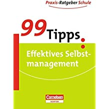 99 Tipps - Praxis-Ratgeber Schule für die Sekundarstufe I: 99 Tipps Effektives Selbstmanagement