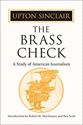 The Brass Check: A Study of American Journalism by Upton Sinclair (2003-03-01)