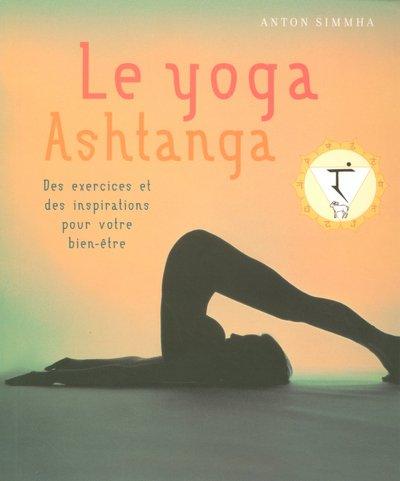 Le yoga Ashtanga : Des exercices et des inspirations pour votre bien-être