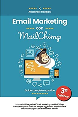 Email Marketing con MailChimp: Guida Completa - 3a Edizione - Aggiornata a luglio 2017