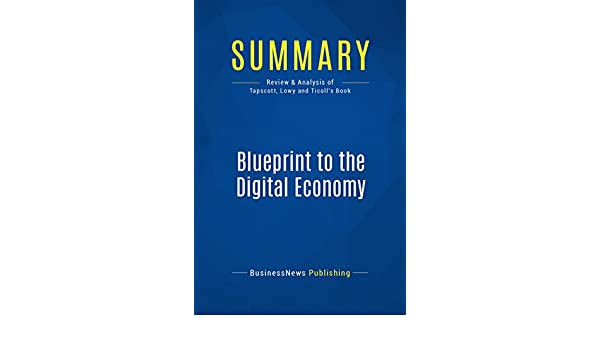 Summary blueprint to the digital economy review and analysis of summary blueprint to the digital economy review and analysis of tapscott lowy and ticolls book ebook businessnews publishing amazon kindle malvernweather