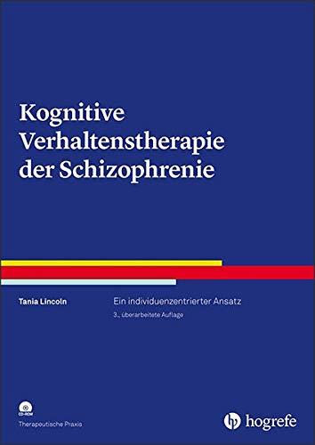 Kognitive Verhaltenstherapie der Schizophrenie: Ein individuenzentrierter Ansatz (Therapeutische Praxis)