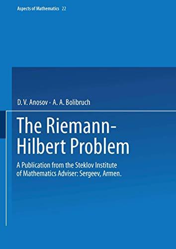 The Riemann-Hilbert Problem: A Publication from the Steklov Institute of Mathematics Adviser: Armen Sergeev (Aspects of Mathematics, Band 22)