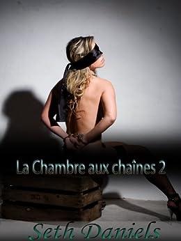 La Chambre aux chaînes 2: un fantasme érotique BDSM par [Daniels, Seth]