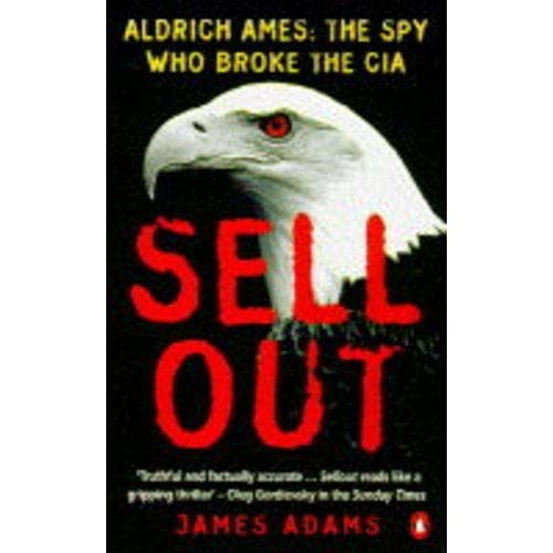 Sellout: Aldrich Ames and the Corruption of the CIA by James Adams (1996-07-25)