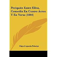 Periquito Entre Ellos, Comedia En Cuatro Actos y En Verse (1844)