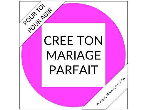 CREE TON MARIAGE PARFAIT: Pratique, Efficace, Pas à Pas (Création t. 2)