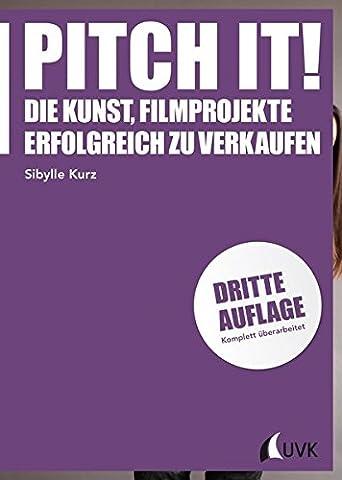 Pitch it!: Die Kunst, Filmprojekte erfolgreich zu verkaufen (Praxis Film)