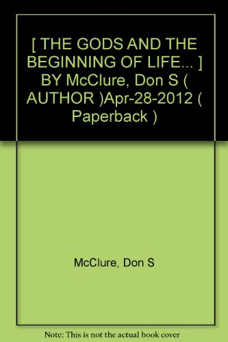 [ THE GODS AND THE BEGINNING OF LIFE... ] BY McClure, Don S ( AUTHOR )Apr-28-2012 ( Paperback )