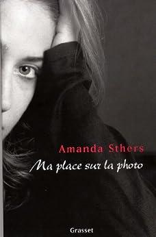 Ma place sur la photo (Littérature Française) par [Sthers, Amanda]