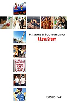 Libro PDF Gratis A Love Story: Missions and Bodybuilding (David Pat Book 1)