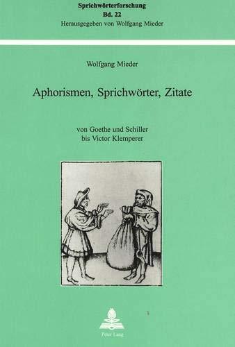 Aphorismen, Sprichwörter, Zitate: Von Goethe und Schiller bis Victor Klemperer (Sprichwörterforschung, Band 22)