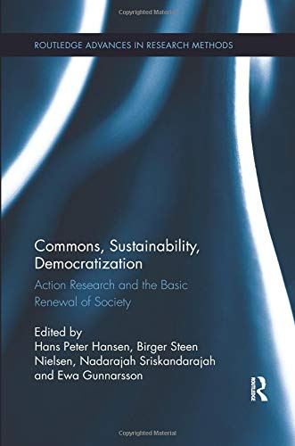 Commons, Sustainability, Democratization: Action Research and the Basic Renewal of Society (Routledge Advances in Research Methods)