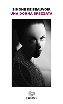 Una donna spezzata (Einaudi tascabili. Scrittori Vol. 642) di [Beauvoir, Simone de]