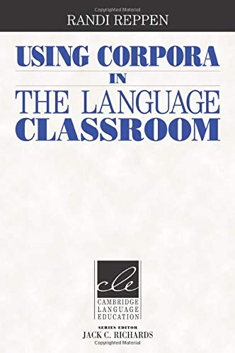Using Corpora in the Language Classroom (Cambridge Language Education)