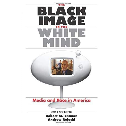 [The Black Image in the White Mind: Media and Race in America (Studies in Communication, Media, and Public Opinion)] [By: Entman, Robert M.] [December, 2001]