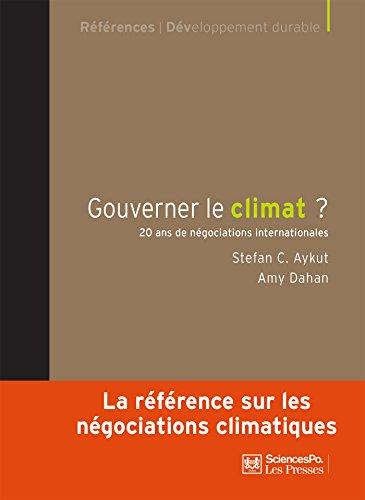 Gouverner le climat: 20 ans de négociations internationales (Développement durable) par Stefan C. Aykut