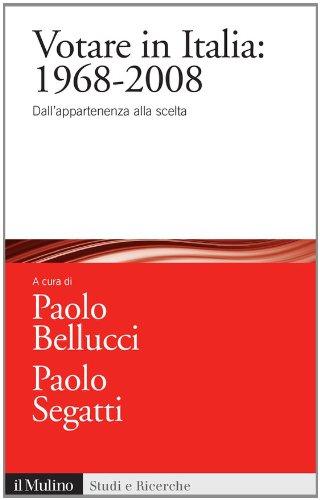 Votare in Italia: 1968-2008: Dall'appartenenza alla scelta (Studi e ricerche Vol. 606)