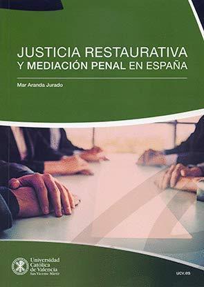 La Mediación Penal de Adultos en España. Una Propuesta desde la Justicia Restaurativa por Mar Aranda Jurado