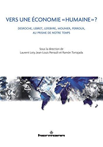 Vers une économie humaine ?: Desroche, Lebret, Lefebvre, Mounier, Perroux, au prisme de notre temps par Laurent Loty