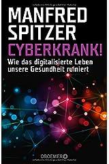 Cyberkrank!: Wie das digitalisierte Leben unsere Gesundheit ruiniert Taschenbuch