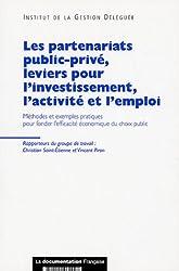 Les partenariats public-privé, leviers pour l'investissement, l'activité et l'emploi : Méthodes et exemples pratiques pour fonder l'efficacité économique du choix public