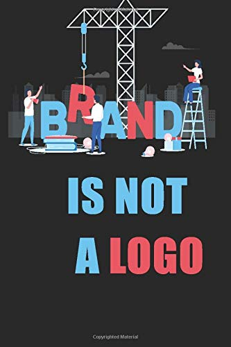 Branding is not a logo : Entrepreneur Gifts  Notebook /  Diary / Journal / Notepad To Build Your Business And Brand For women & Men (6*9 lined page)